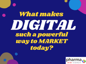 What makes Digital pharma marketing such a powerful way to market today?