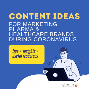 Content ideas for marketing pharma and health care brands during coronavirus